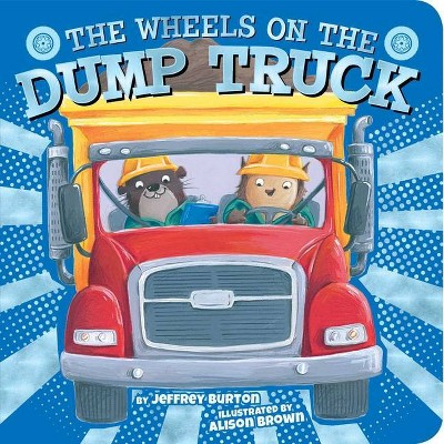 The Wheels on the Dump Truck - (Wheels on The...)by Jeffrey Burton (Board_book)