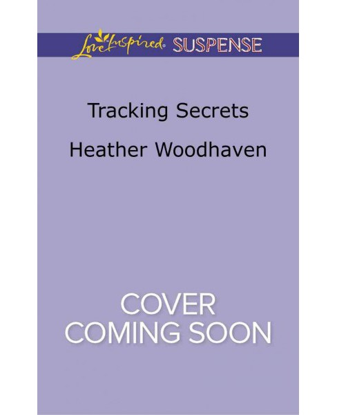 Tracking Secrets -  (Love Inspired Suspense) by Heather Woodhaven (Paperback) - image 1 of 1