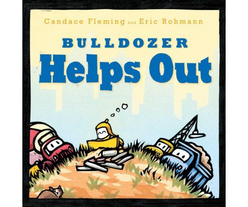 Bulldozer Helps Out -  (Bulldozer) by Candace Fleming (School And Library) - image 1 of 1