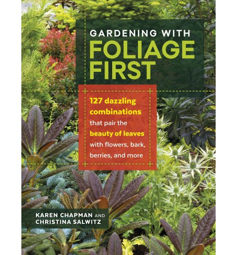 Gardening With Foliage First : 127 Dazzling Combinations That Pair the Beauty of Leaves With Flowers, - image 1 of 1