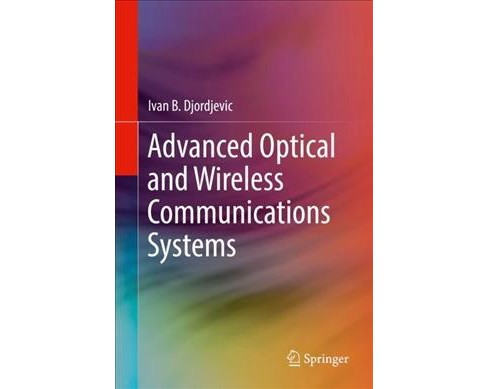 Advanced Optical and Wireless Communications Systems (Hardcover) (Ivan B. Djordjevic) - image 1 of 1