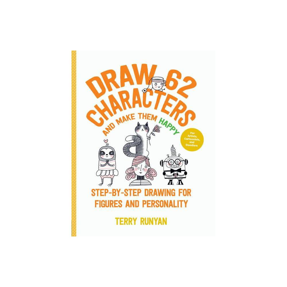 Draw 62 Characters And Make Them Happy Draw 62 5 By Terry Runyan Paperback