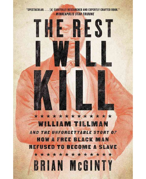 Rest I Will Kill : William Tillman and the Unforgettable Story of How a Free Black Man Refused to Become - image 1 of 1