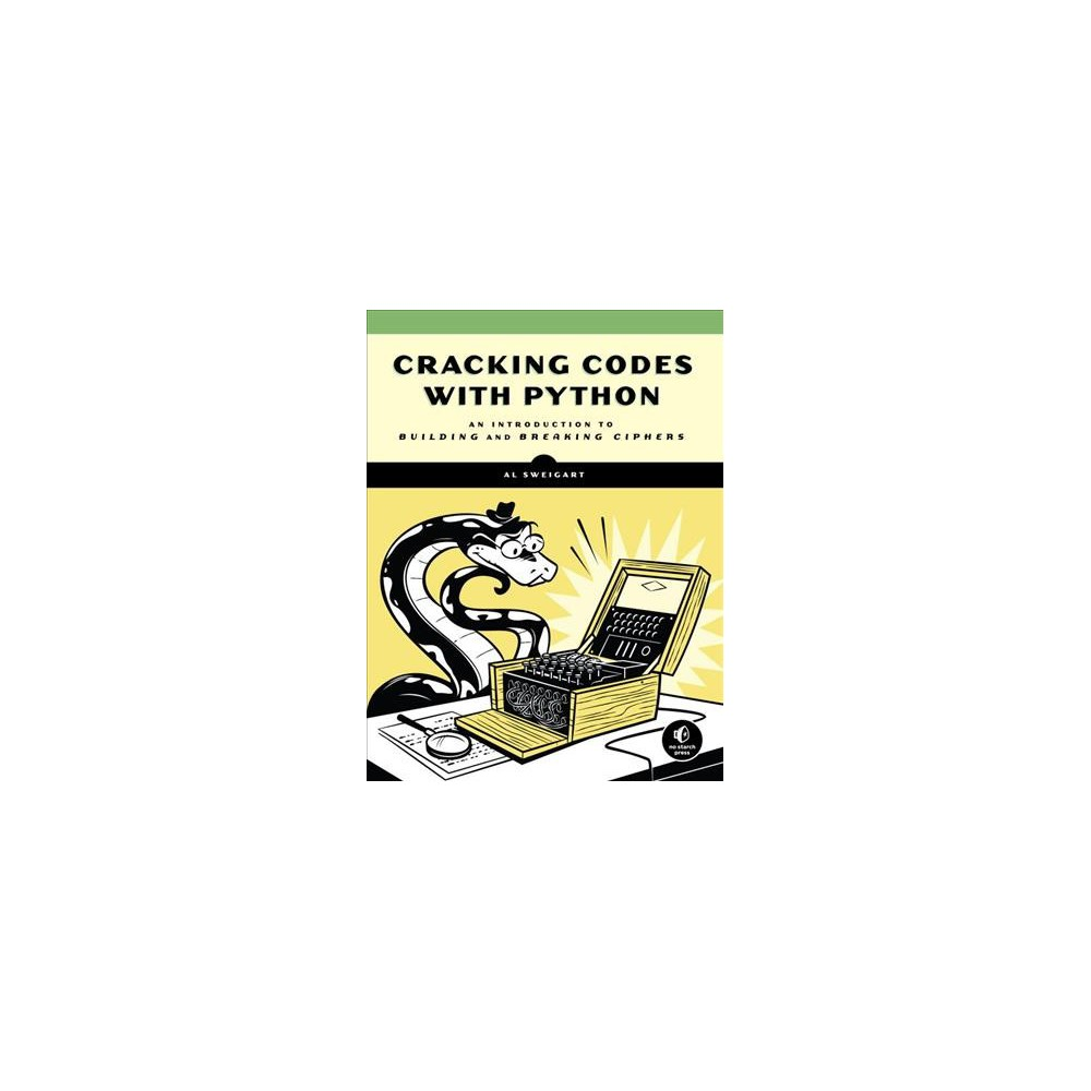Cracking Codes With Python : An Introduction to Building and Breaking Ciphers - (Paperback)