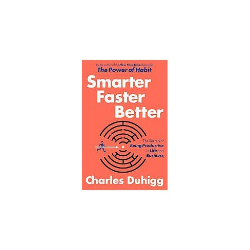 Smarter Faster Better The Secrets Of Being Productive In Life And