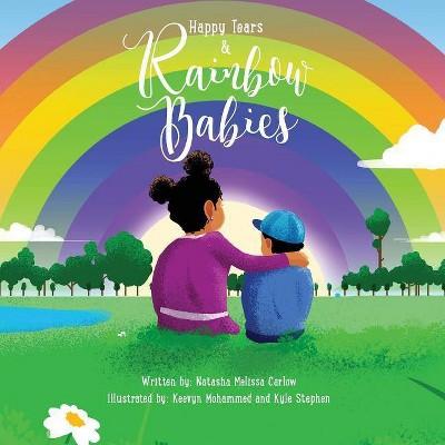Happy Tears & Rainbow Babies - by Natasha Melissa Carlow (Paperback)
