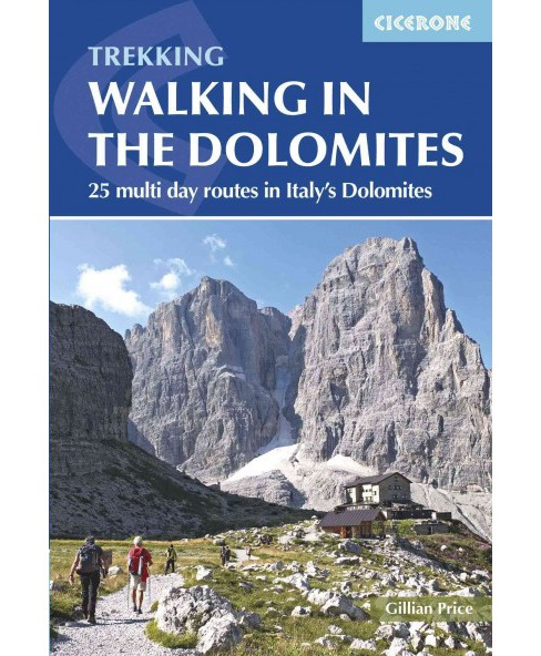 Walking in the Dolomites : 25 Multi-day Routes in Italy's Dolomites (Paperback) (Gillian Price) - image 1 of 1