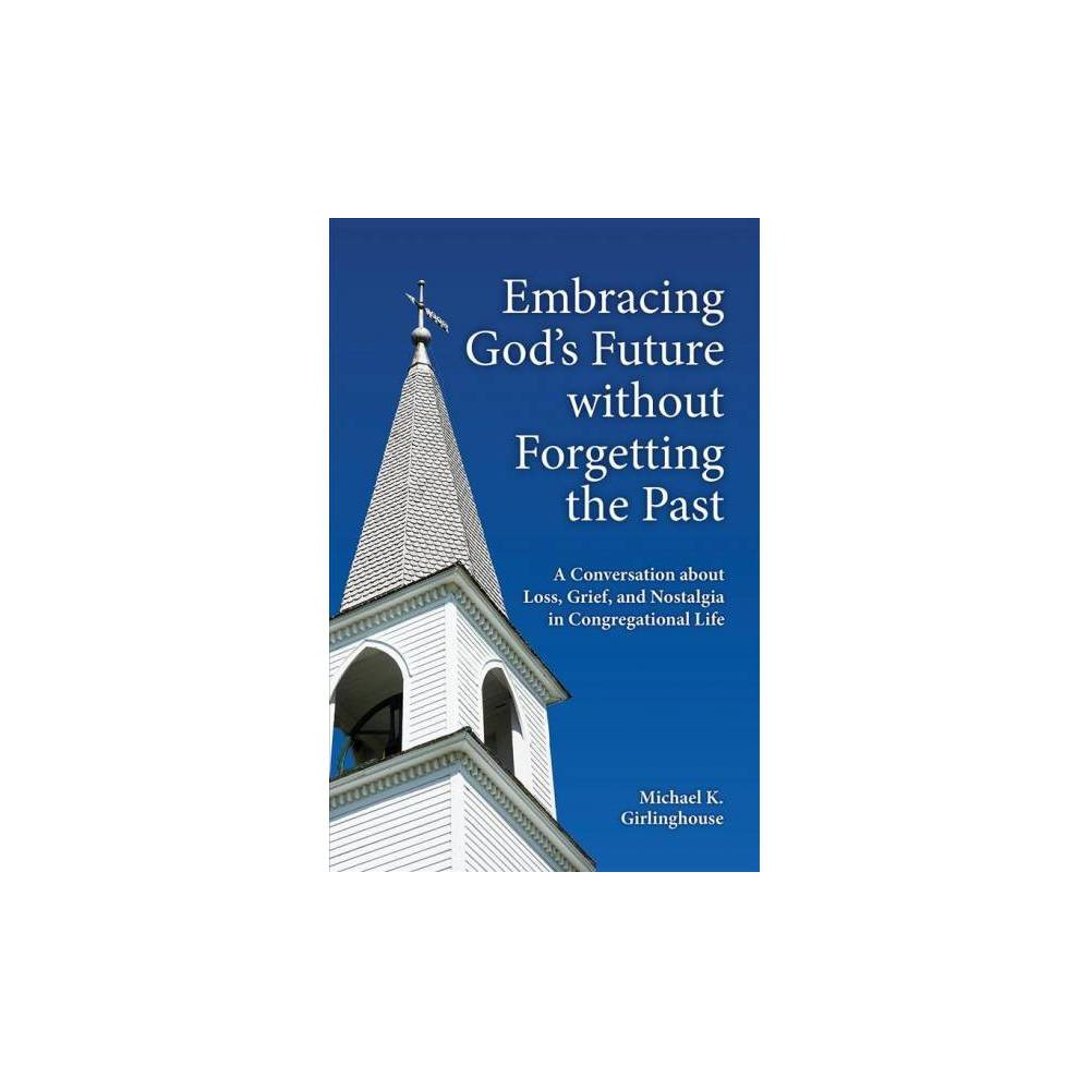 Embracing God's Future Without Forgetting the Past : A Conversation About Loss, Grief, and Nostalgia in