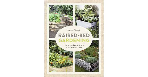 Raised-Bed Gardening : How to Grow More in Less Space (Paperback) (Simon Akeroyd) - image 1 of 1