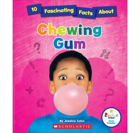 10 Fascinating Facts About Chewing Gum (Paperback) (Jessica Cohn) - image 1 of 1