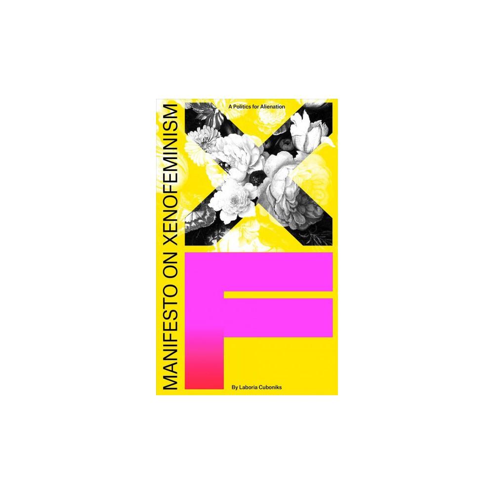 Xenofeminist Manifesto : A Politics for Alienation - by Laboria Cuboniks (Paperback)