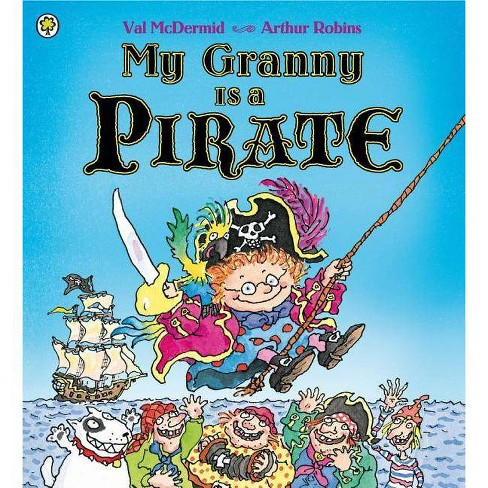 My Granny Is a Pirate - by  Val McDermid (Paperback) - image 1 of 1