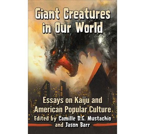 Giant Creatures in Our World : Essays on Kaiju and American Popular Culture (Paperback) - image 1 of 1