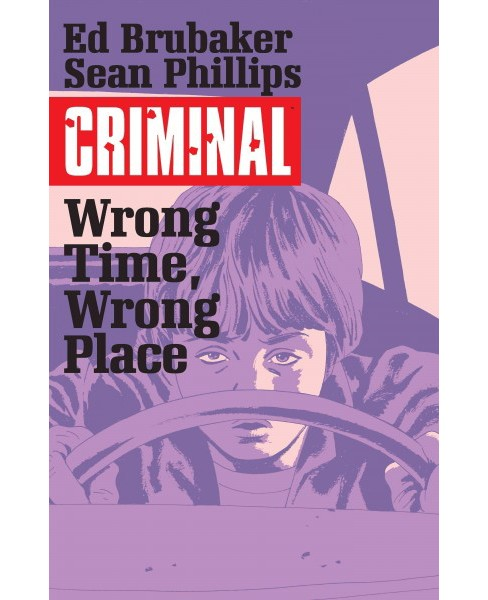 Criminal 7 : Wrong Time, Wrong Place (Paperback) (Ed Brubaker) - image 1 of 1