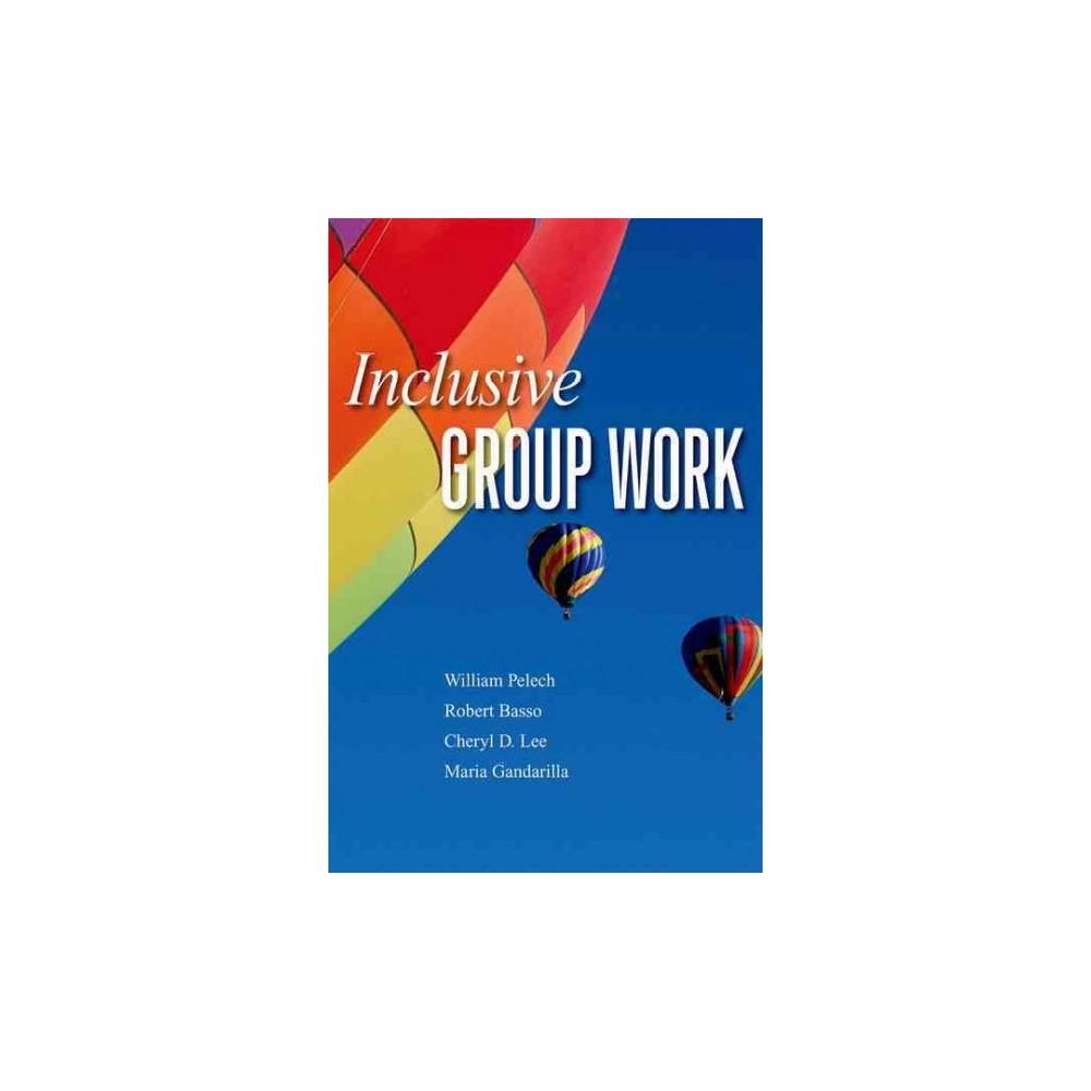 Inclusive Group Work - by William Pelech & Robert Basso & Cheryl D. Lee & Maria Gandarilla (Paperback)