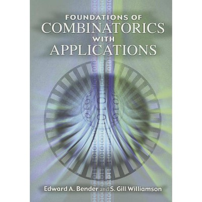 Foundations of Combinatorics with Applications - (Dover Books on Mathematics) by  Edward A Bender & S Gill Williamson (Paperback)