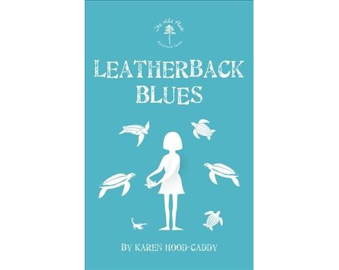 Leatherback Blues -  (The Wild Place Adventure Series) by Karen Hood-Caddy (Paperback) - image 1 of 1