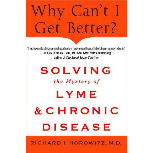 Why Can't I Get Better? Solving the Mystery of Lyme and Chronic Disease - by  Richard Horowitz - image 1 of 1