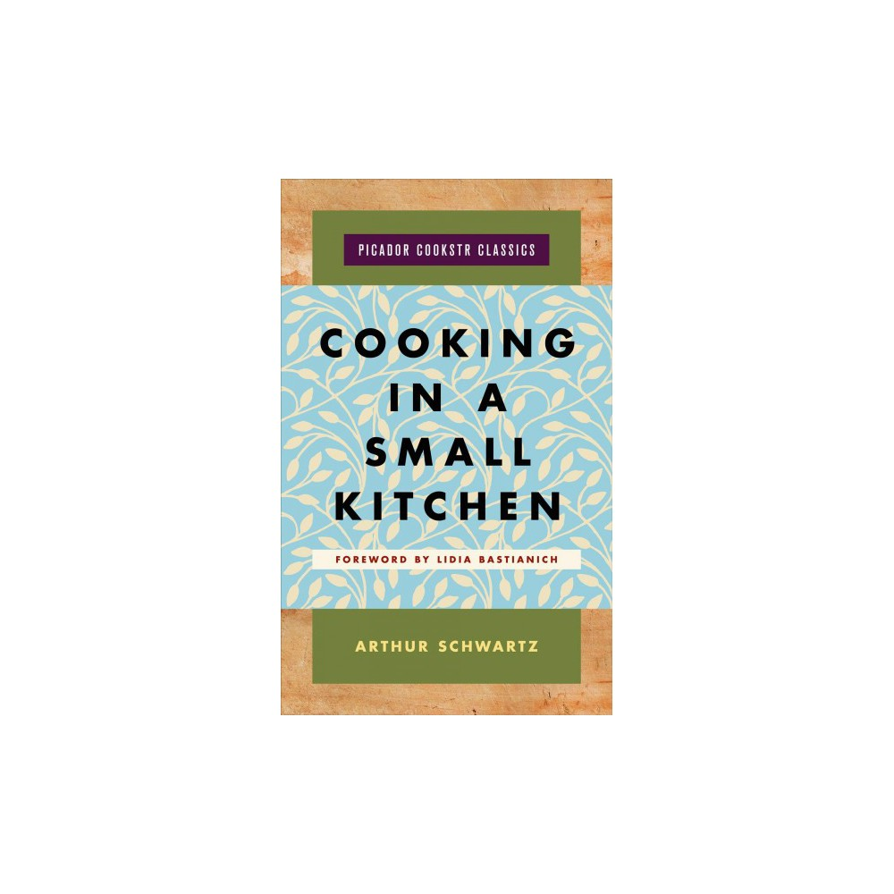Cooking in a Small Kitchen - (Picador Cookstr Classics) by Arthur Schwartz (Hardcover)