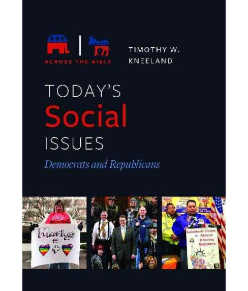 Today's Social Issues : Democrats and Republicans (Hardcover) (Timothy W. Kneeland) - image 1 of 1