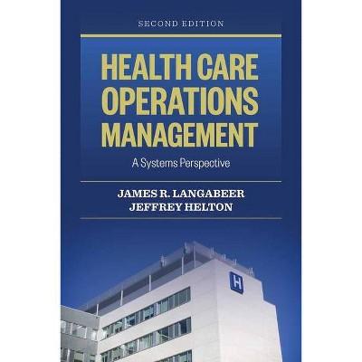 Health Care Operations Management - 2nd Edition by  James R Langabeer II & Jeffrey Helton (Paperback)