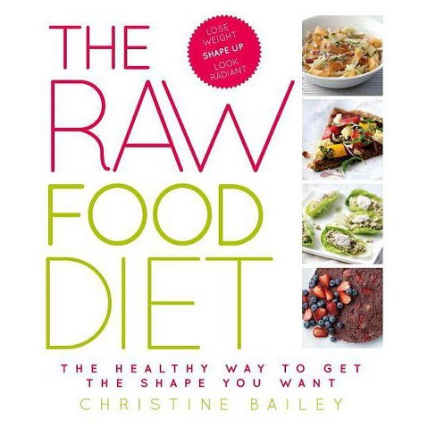 The Raw Food Diet - by  Christine Bailey (Paperback) - image 1 of 1