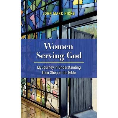 Women Serving God - by  John Mark Hicks (Paperback)