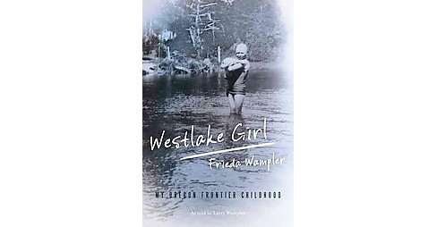 Westlake Girl : My Oregon Frontier Childhood (Paperback) (Frieda Wampler & Larry Wampler) - image 1 of 1