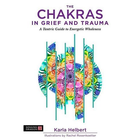 The Chakras in Grief and Trauma - by  Karla Helbert (Paperback) - image 1 of 1