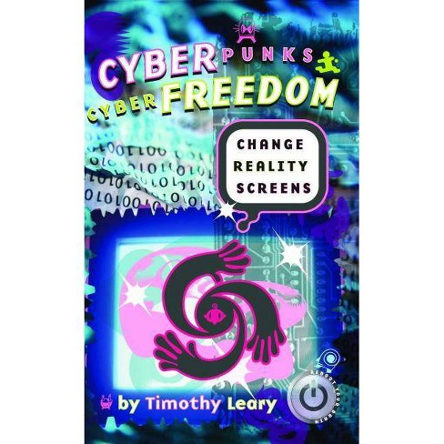 Cyberpunks Cyberfreedom: Change Reality Screens - by  Timothy Leary (Paperback) - image 1 of 1