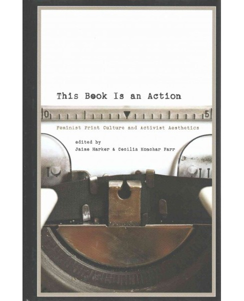 This Book Is an Action : Feminist Print Culture and Activist Aesthetics (Hardcover) - image 1 of 1