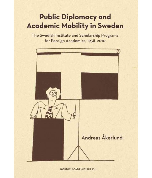 Public Diplomacy and Academic Mobility in Sweden : The Swedish Institute and Scholarship Programs for - image 1 of 1