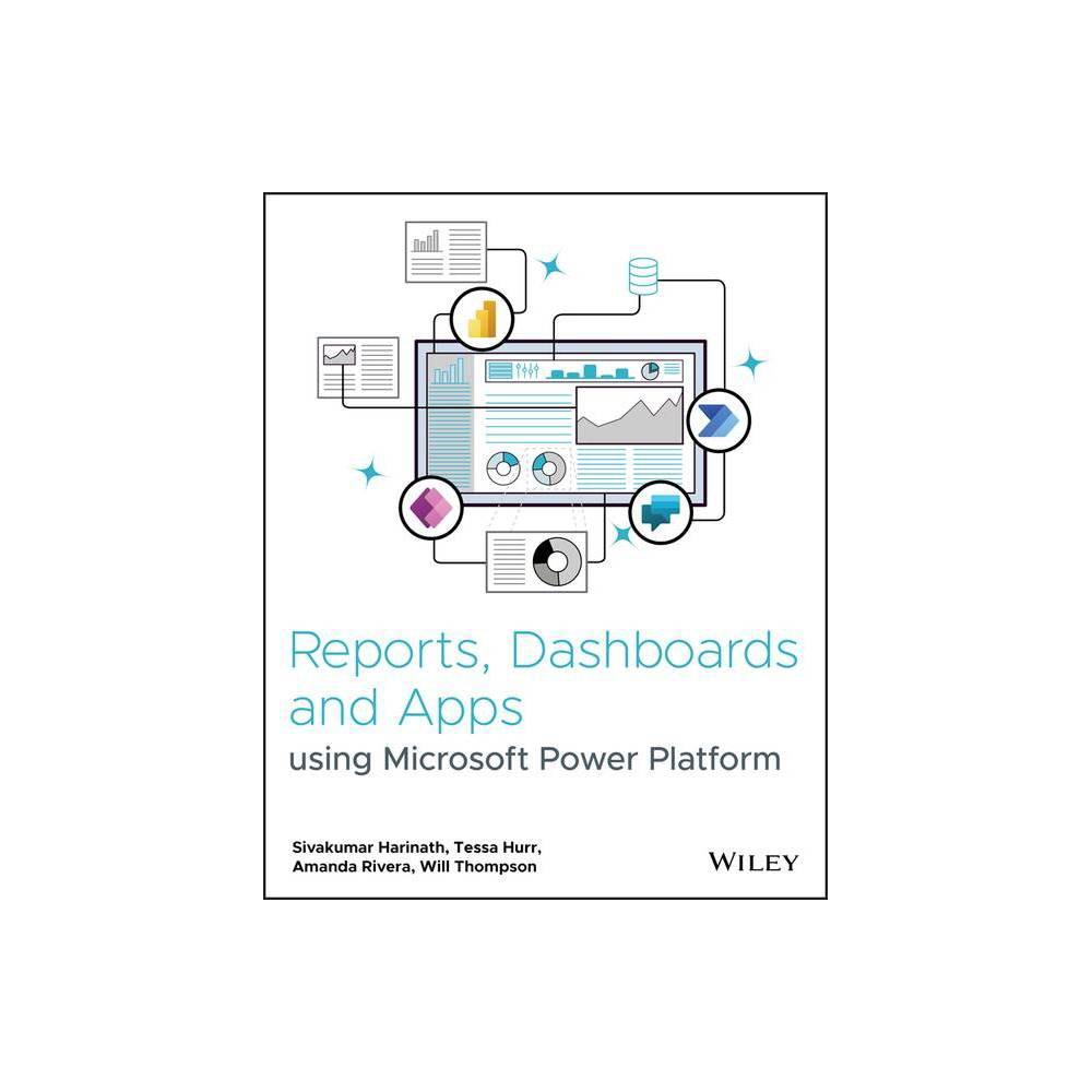 Reports Dashboards And Apps Using Microsoft Power Platform By Sivakumar Harinath Tessa Hurr Amanda Rivera Will Thompson Paperback