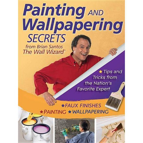Painting and Wallpapering Secrets from Brian Santos, the Wall Wizard - (Paperback) - image 1 of 1