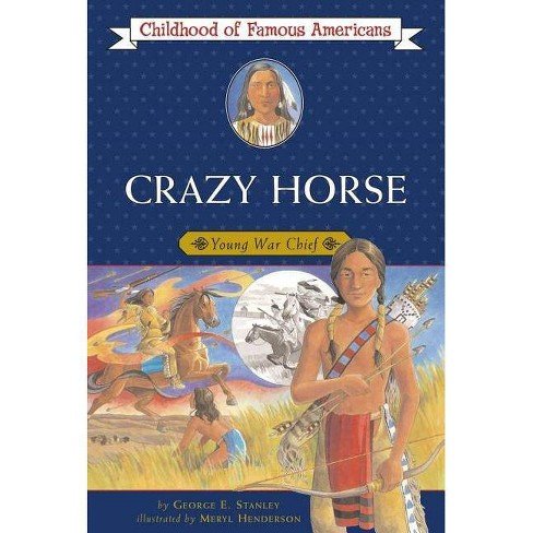 Crazy Horse - (Childhood of Famous Americans (Paperback)) by  George E Stanley (Paperback) - image 1 of 1
