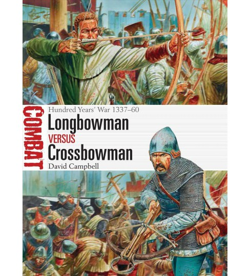 Longbowman vs Crossbowman : Hundred Years' War, 1337-60 (Paperback) (David Campbell) - image 1 of 1