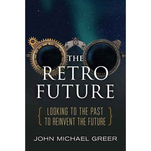 The Retro Future - by  John Michael Greer (Paperback) - image 1 of 1