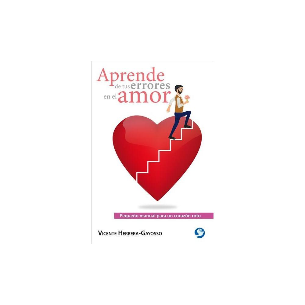Aprende de tus errores en el amor/ Learn From Your Mistakes in Love : Pequeño Manual Para Un