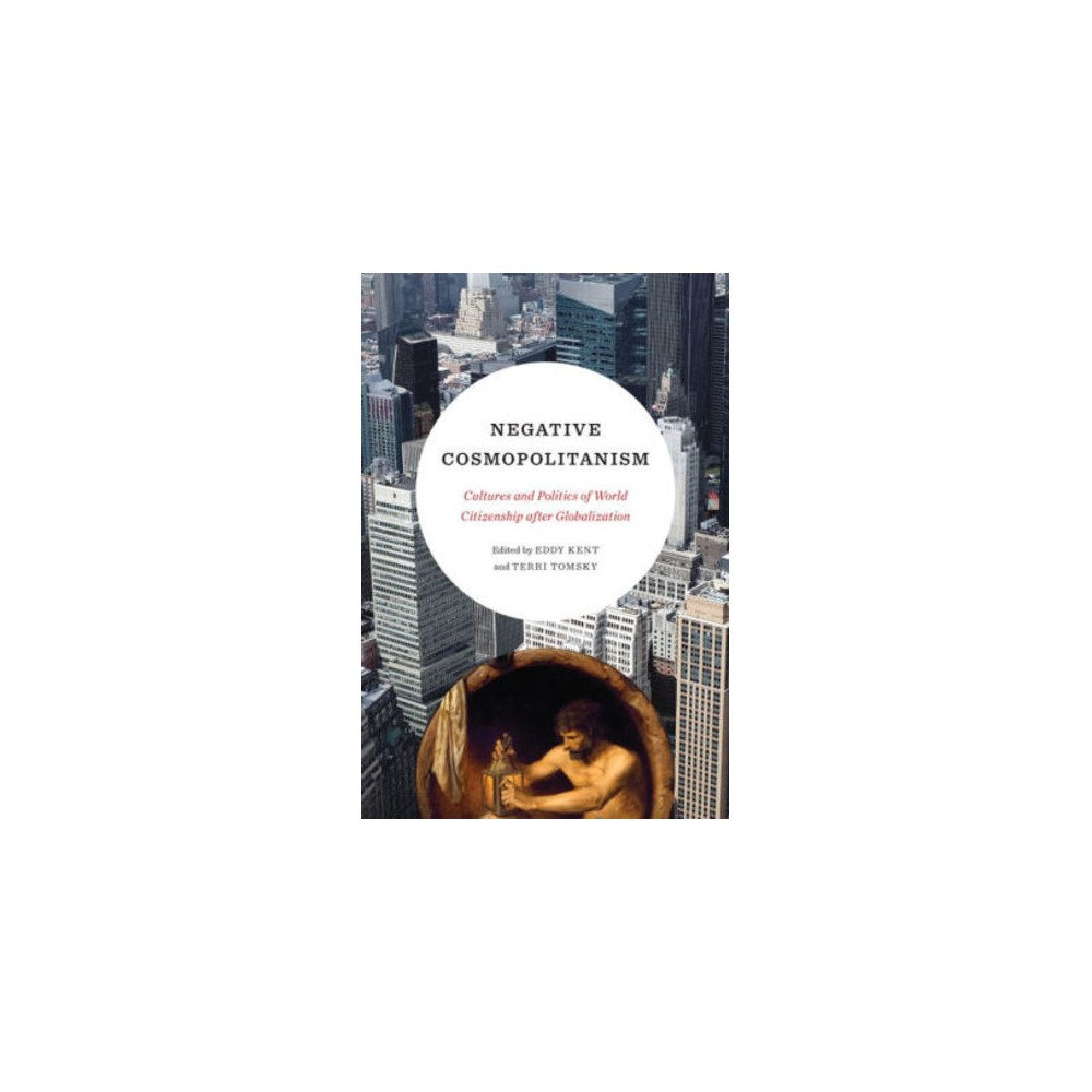 Negative Cosmopolitanism : Cultures and Politics of World Citizenship After Globalization - (Hardcover)