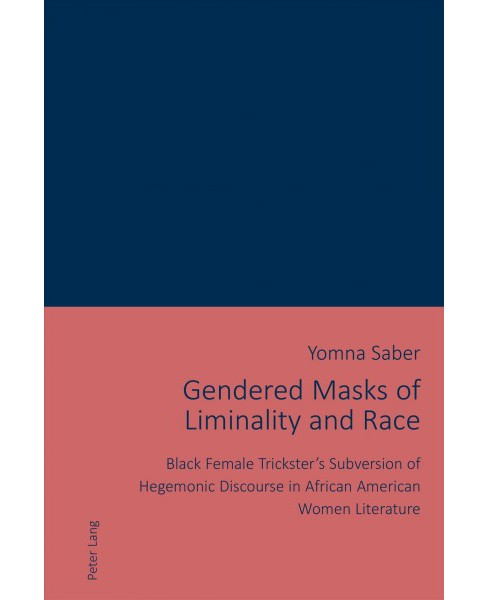 Gendered Masks of Liminality and Race : Black Female Trickster's Subversion of Hegemonic Discourse in - image 1 of 1