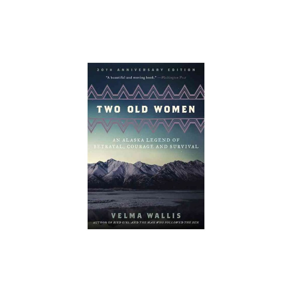 Two Old Women : An Alaska Legend of Betrayal, Courage and Survival - by Velma Wallis (Paperback)