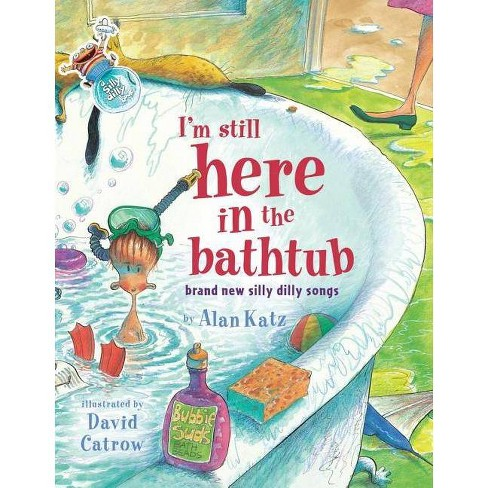 I'm Still Here in the Bathtub - by  Alan Katz (Hardcover) - image 1 of 1