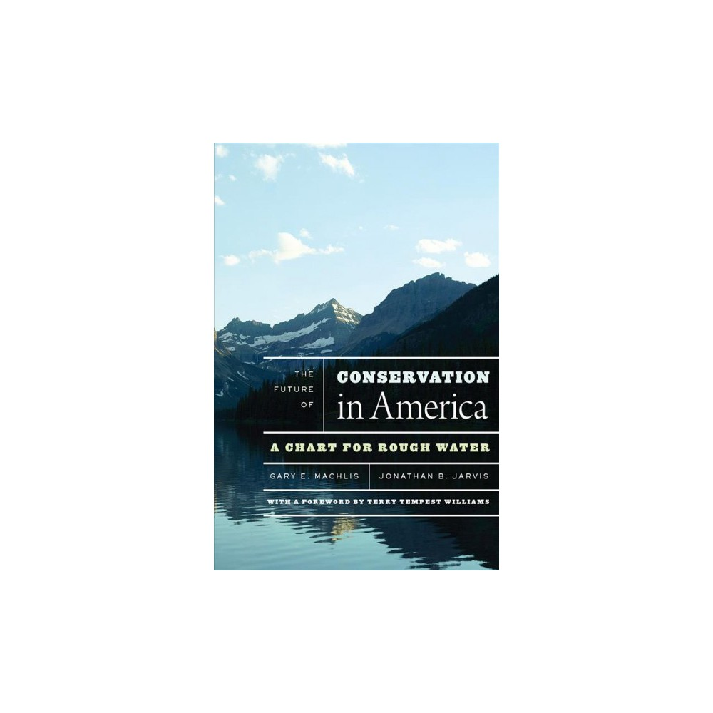 Future of Conservation in America : A Chart for Rough Water - (Paperback)