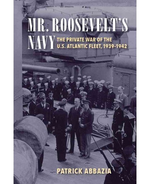 Mr. Roosevelt's Navy : The Private War of the U.S. Atlantic Fleet, 1939-1942 (Paperback) (Patrick - image 1 of 1