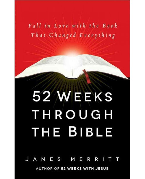 52 Weeks Through the Bible : Fall in Love With the Book That Changed Everything (Paperback) (James - image 1 of 1