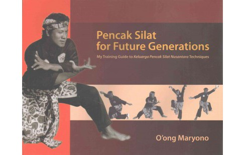 Pencak Silat for Future Generations : My Training Guide to Keluarga Pencak Silat Nusantara Techniques - image 1 of 1
