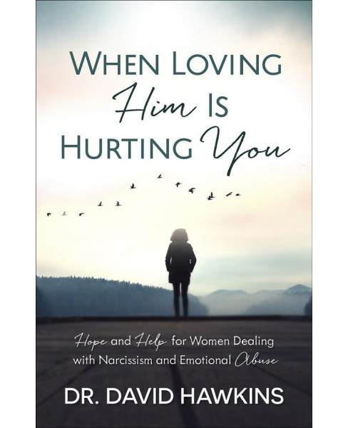 When Loving Him Is Hurting You : Hope and Help for Women Dealing With Narcissism and Emotional Abuse - image 1 of 1
