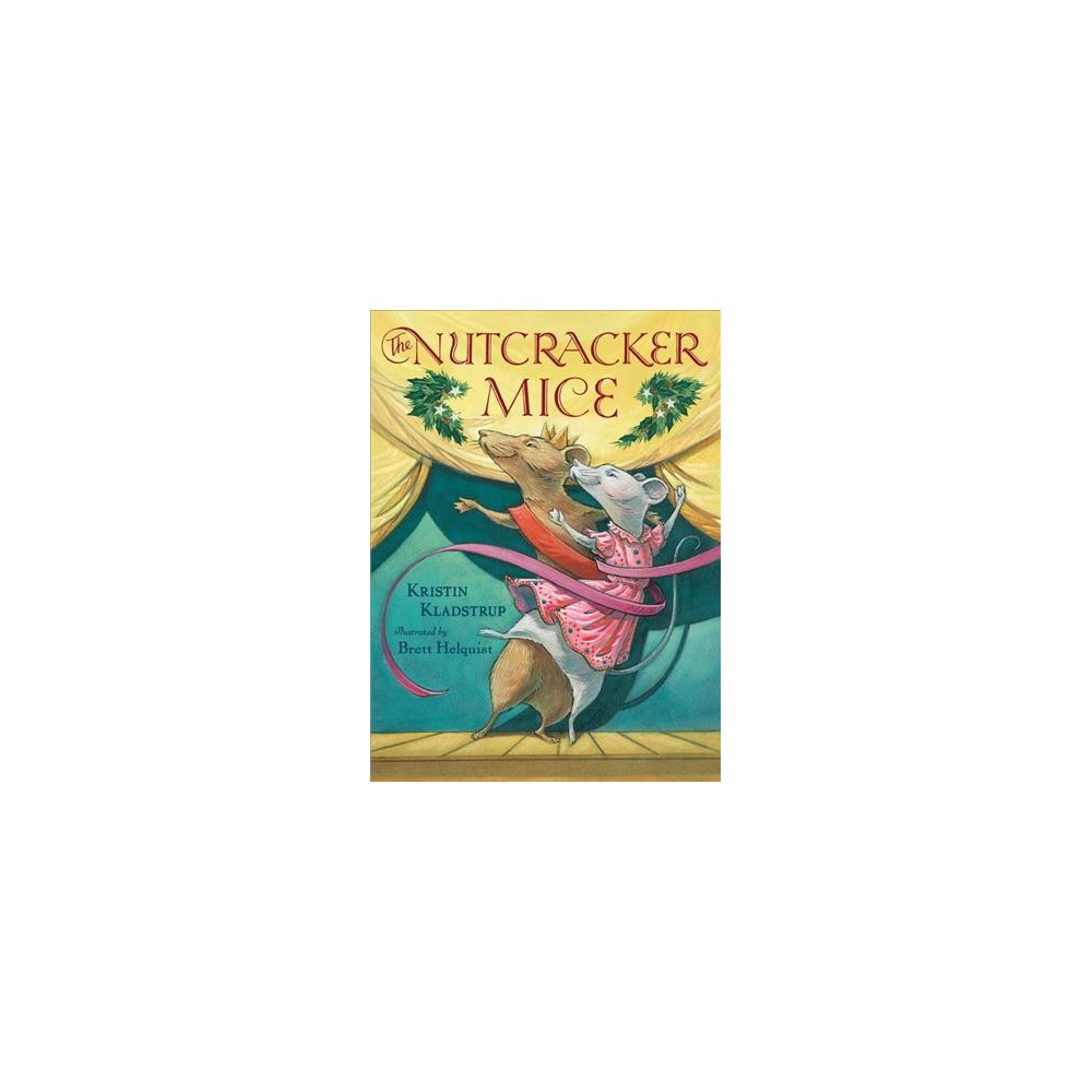Nutcracker Mice - by Kristin Kladstrup (Hardcover)