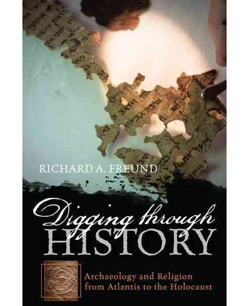 Digging Through History : Archaeology and Religion from Atlantis to the Holocaust (Reprint) (Paperback) - image 1 of 1