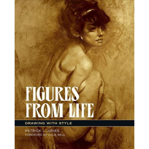 Figures From Life Drawing With Style By Patrick J Jones